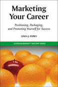Marketing Your Career: Positioning, Packaging and Promoting Yourself for Success