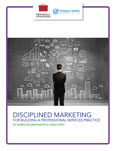 Disciplined Marketing for Building a Professional Services Practice